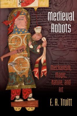 The Middle Ages Series: Medieval Robots, E. R. Truitt