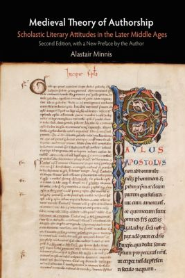 The Middle Ages Series: Medieval Theory of Authorship, Alastair Minnis