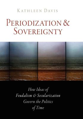 The Middle Ages Series: Periodization and Sovereignty, Kathleen Davis