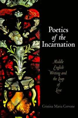 The Middle Ages Series: Poetics of the Incarnation, Cristina Maria Cervone