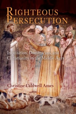 The Middle Ages Series: Righteous Persecution, Christine Caldwell Ames