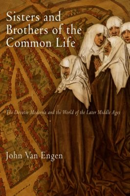 The Middle Ages Series: Sisters and Brothers of the Common Life, John Van Engen