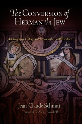 The Middle Ages Series: The Conversion of Herman the Jew, Jean-Claude Schmitt