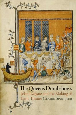 The Middle Ages Series: The Queen's Dumbshows, Claire Sponsler