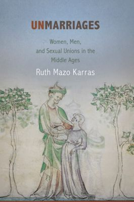 The Middle Ages Series: Unmarriages, Ruth Mazo Karras
