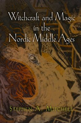 The Middle Ages Series: Witchcraft and Magic in the Nordic Middle Ages, Stephen A. Mitchell