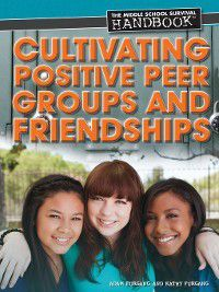 The Middle School Survival Handbook: Cultivating Positive Peer Groups and Friendships, Kathy Furgang, Adam Furgang