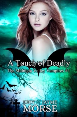 The Midnight Valley Vampires: A Touch of Deadly (The Midnight Valley Vampires, #1), Jayme Morse, Jody Morse