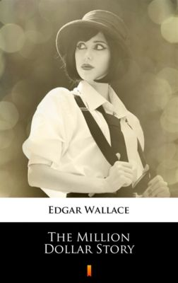 The Million Dollar Story, Edgar Wallace