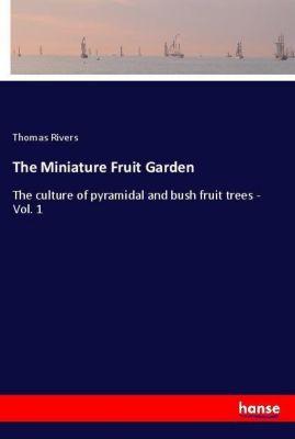 The Miniature Fruit Garden, Thomas Rivers