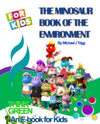 The Minosaur Book of the Environment for Kids, Michael Trigg