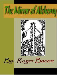 The Mirror of Alchemy, Roger Bacon