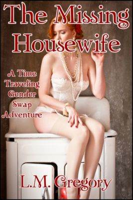 The Missing Housewife: A Time Traveling Body Swap Adventure, L.M. Gregory