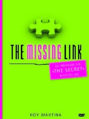 The Missing Link - Die Gebrauchsanleitung zu The Secret, Roy Martina
