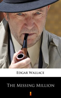 The Missing Million, Edgar Wallace