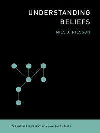 The MIT Press Essential Knowledge series: Understanding Beliefs, Nils J. Nilsson
