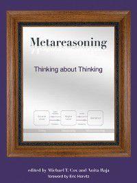 The MIT Press: Metareasoning, Anita Raja, Eric Horvitz, Michael T. Cox