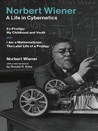 The MIT Press: Norbert Wiener—A Life in Cybernetics, Norbert Wiener