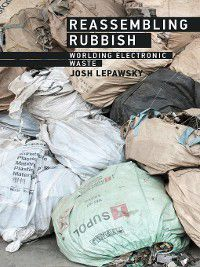 The MIT Press: Reassembling Rubbish, Josh Lepawsky