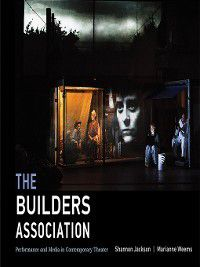 The MIT Press: The Builders Association, Shannon Jackson, Marianne Weems