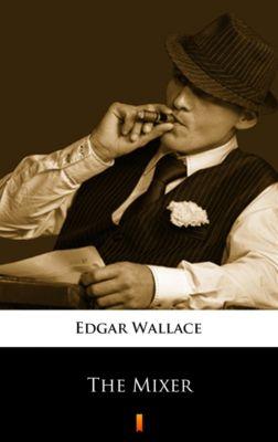 The Mixer, Edgar Wallace