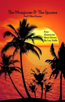 The Mongoose & The Iguana: And Other Stories, Lee Duffy