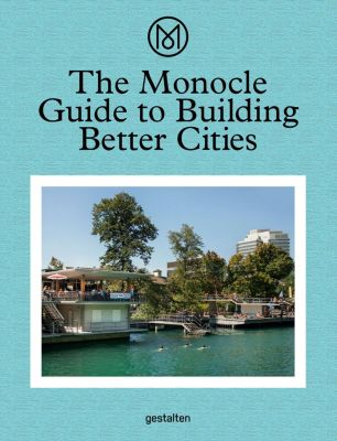 The Monocle Guide to Building Better Cities, Monocle