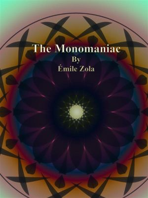 The Monomaniac, Émile Zola
