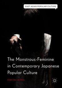 The Monstrous-Feminine in Contemporary Japanese Popular Culture, Raechel Dumas