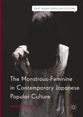 The Monstrous-Feminine in Contemporary Japanese Popular Culture, Raechel Dumas