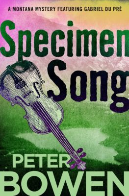 The Montana Mysteries Featuring Gabriel Du Pré: Specimen Song, Peter Bowen