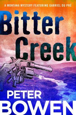 The Montana Mysteries Featuring Gabriel Du Pré: Bitter Creek, Peter Bowen
