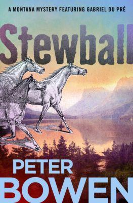 The Montana Mysteries Featuring Gabriel Du Pré: Stewball, Peter Bowen