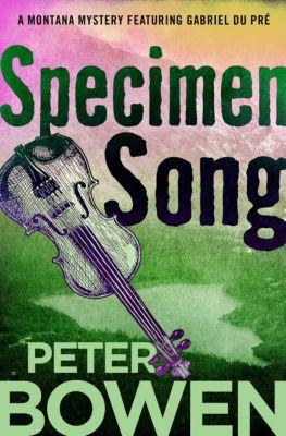 The Montana Mysteries Featuring Gabriel Du Pré: Specimen Song, Peter Bowen