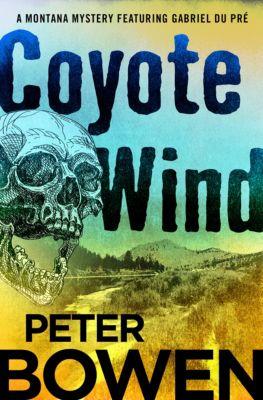 The Montana Mysteries Featuring Gabriel Du Pré: Coyote Wind, Peter Bowen
