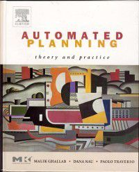 The Morgan Kaufmann Series in Artificial Intelligence: Automated Planning, Paolo Traverso, Malik Ghallab, Dana Nau