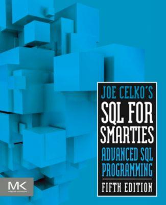 The Morgan Kaufmann Series in Data Management Systems: Joe Celko's SQL for Smarties, Joe Celko