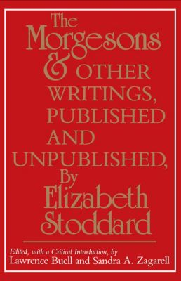 The Morgesons and Other Writings, Published and Unpublished, Elizabeth Stoddard