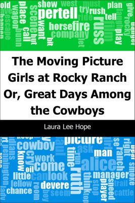 The Moving Picture Girls at Rocky Ranch: Or, Great Days Among the Cowboys, Laura Lee Hope