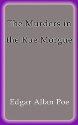The murders in the rue morgue, Edgar Allan Poe