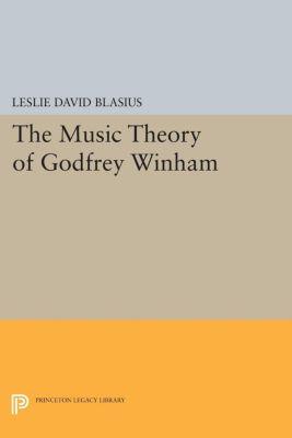 The Music Theory of Godfrey Winham, Leslie David Blasius