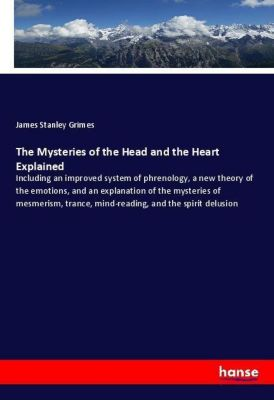 The Mysteries of the Head and the Heart Explained, James Stanley Grimes
