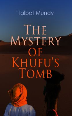The Mystery of Khufu's Tomb, Talbot Mundy