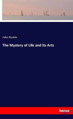 The Mystery of Life and Its Arts, John Ruskin