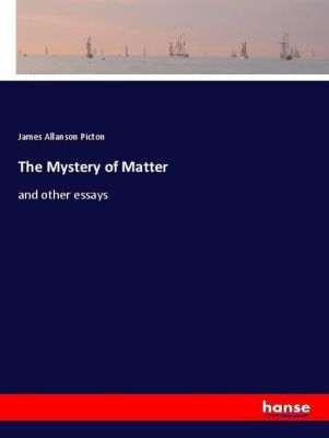 The Mystery of Matter, James Allanson Picton