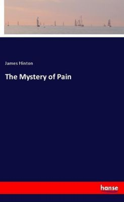 The Mystery of Pain, James Hinton