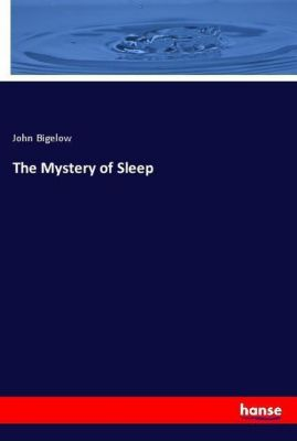 The Mystery of Sleep, John Bigelow