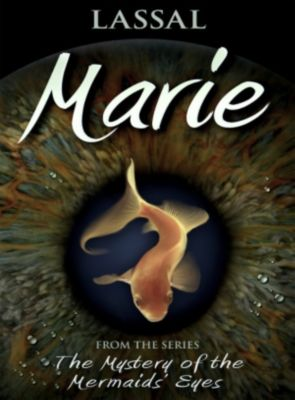 The Mystery of The Mermaids' Eyes: Marie, Lassal