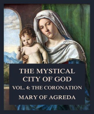 The Mystical City of God, Mary of Agreda