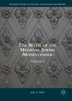 The Myth of the Medieval Jewish Moneylender, Julie L. Mell